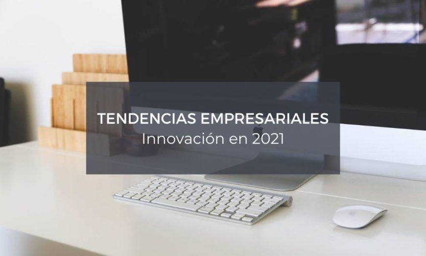 En este blog repasamos las principales tendencias empresariales de 2021