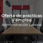 Oferta de Prácticas y Empleo para trabajar en la Administración Laboral